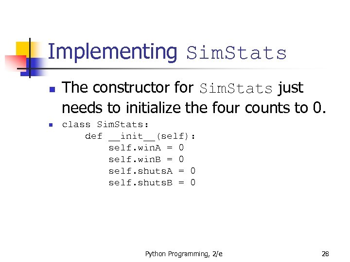 Implementing Sim. Stats n n The constructor for Sim. Stats just needs to initialize