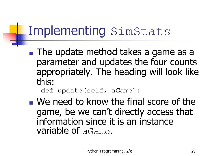 Implementing Sim. Stats n The update method takes a game as a parameter and