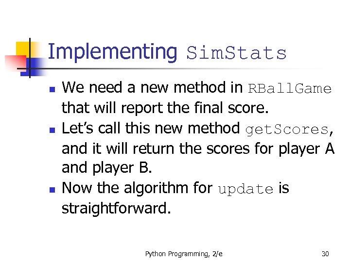 Implementing Sim. Stats n n n We need a new method in RBall. Game