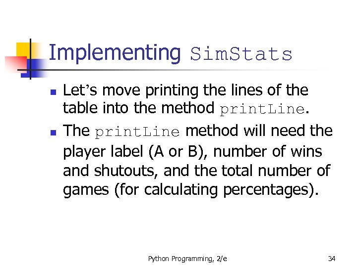 Implementing Sim. Stats n n Let's move printing the lines of the table into