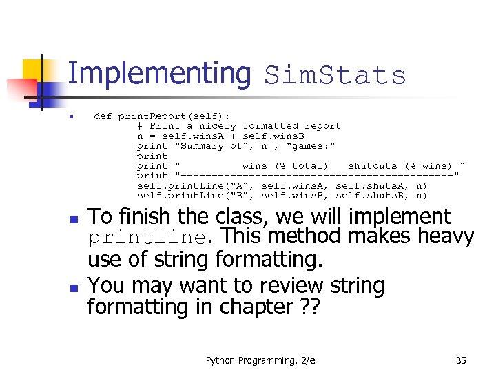 Implementing Sim. Stats n n n def print. Report(self): # Print a nicely formatted