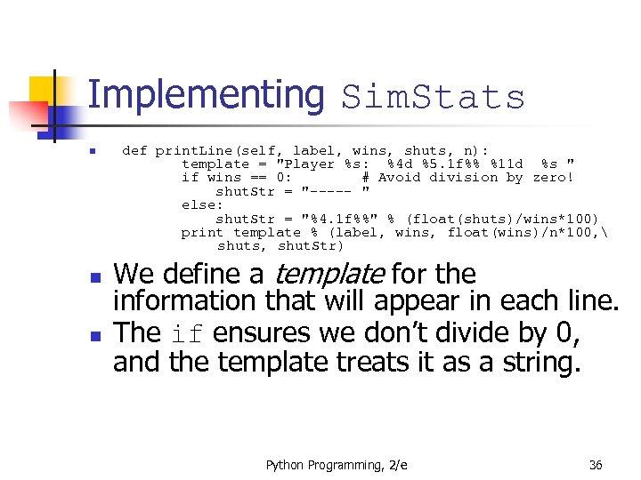 Implementing Sim. Stats n n n def print. Line(self, label, wins, shuts, n): template
