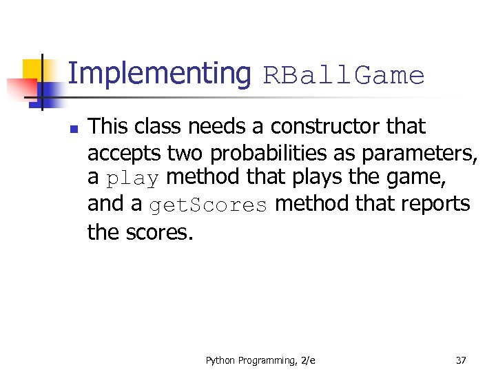 Implementing RBall. Game n This class needs a constructor that accepts two probabilities as