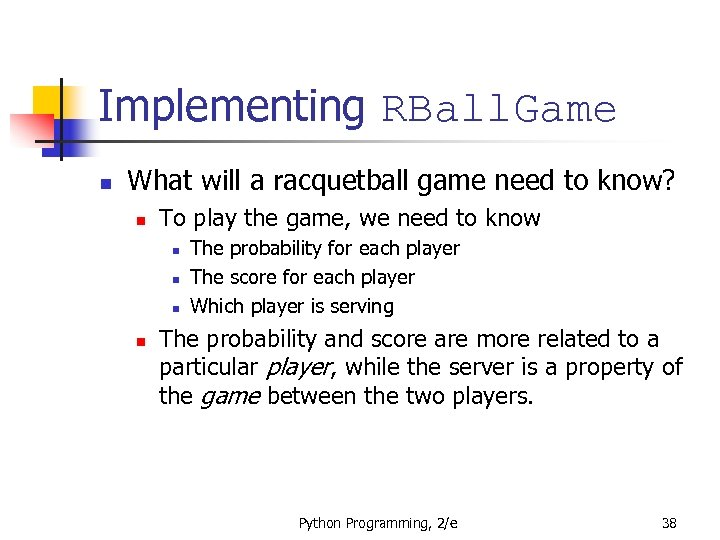 Implementing RBall. Game n What will a racquetball game need to know? n To