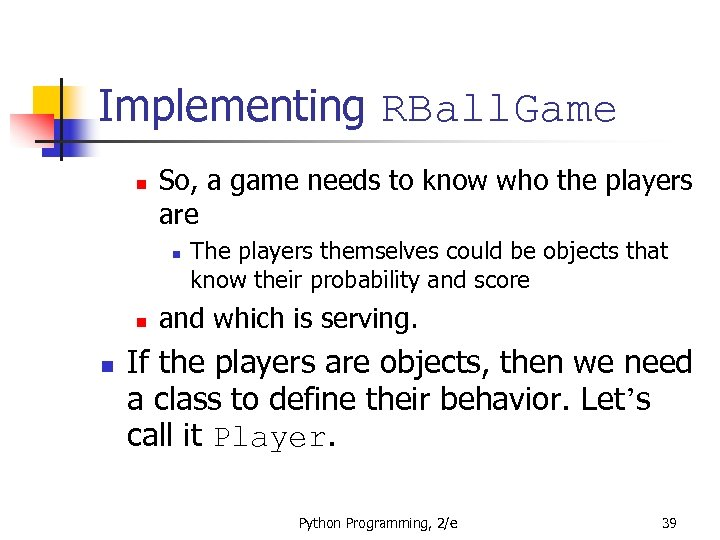 Implementing RBall. Game n So, a game needs to know who the players are