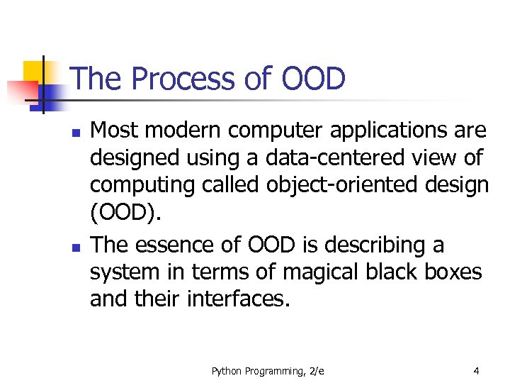 The Process of OOD n n Most modern computer applications are designed using a