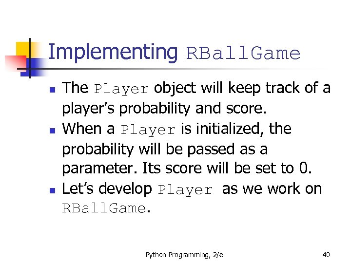 Implementing RBall. Game n n n The Player object will keep track of a