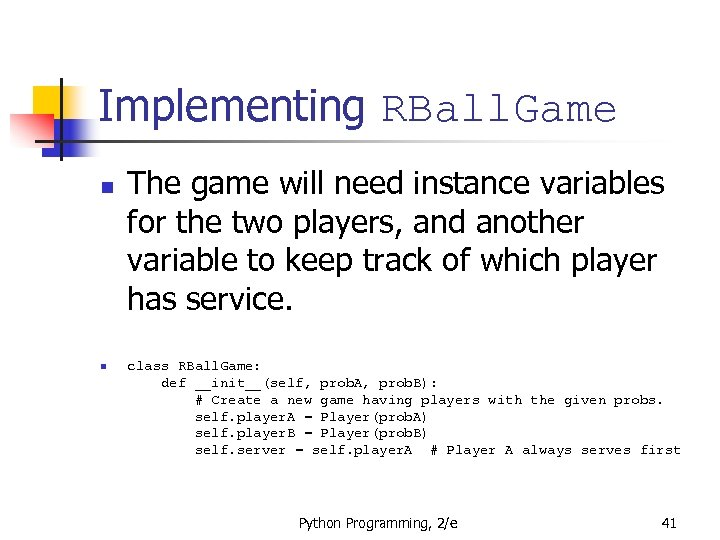 Implementing RBall. Game n n The game will need instance variables for the two