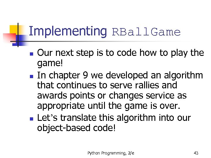 Implementing RBall. Game n n n Our next step is to code how to