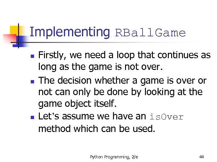 Implementing RBall. Game n n n Firstly, we need a loop that continues as