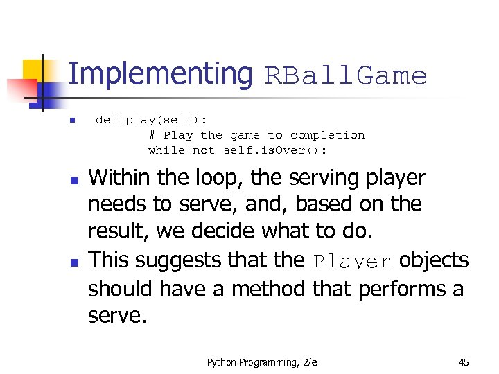 Implementing RBall. Game n n n def play(self): # Play the game to completion