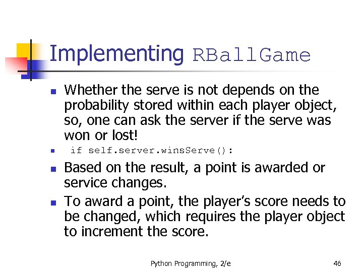 Implementing RBall. Game n n Whether the serve is not depends on the probability