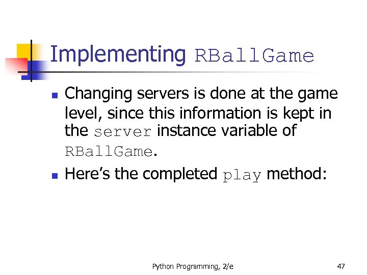 Implementing RBall. Game n n Changing servers is done at the game level, since