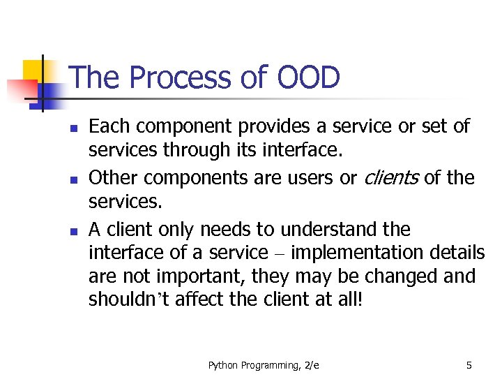 The Process of OOD n n n Each component provides a service or set