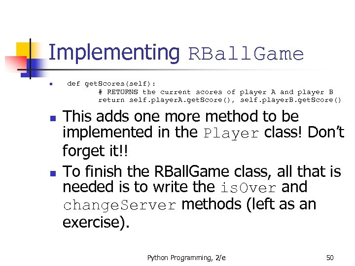 Implementing RBall. Game n n n def get. Scores(self): # RETURNS the current scores