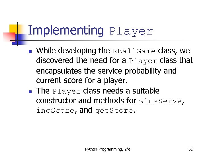 Implementing Player n n While developing the RBall. Game class, we discovered the need