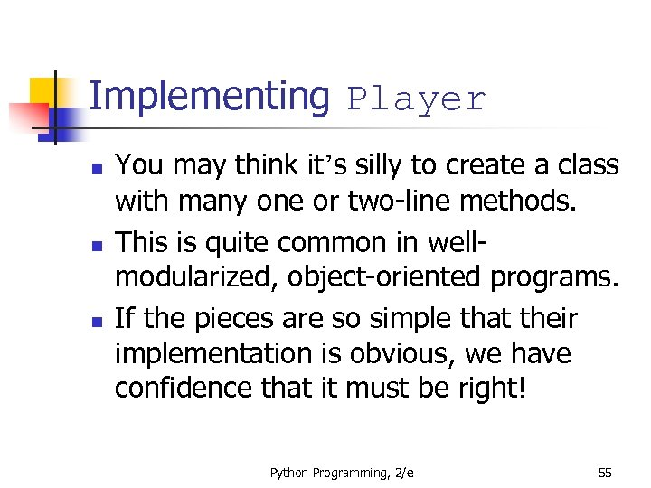 Implementing Player n n n You may think it's silly to create a class