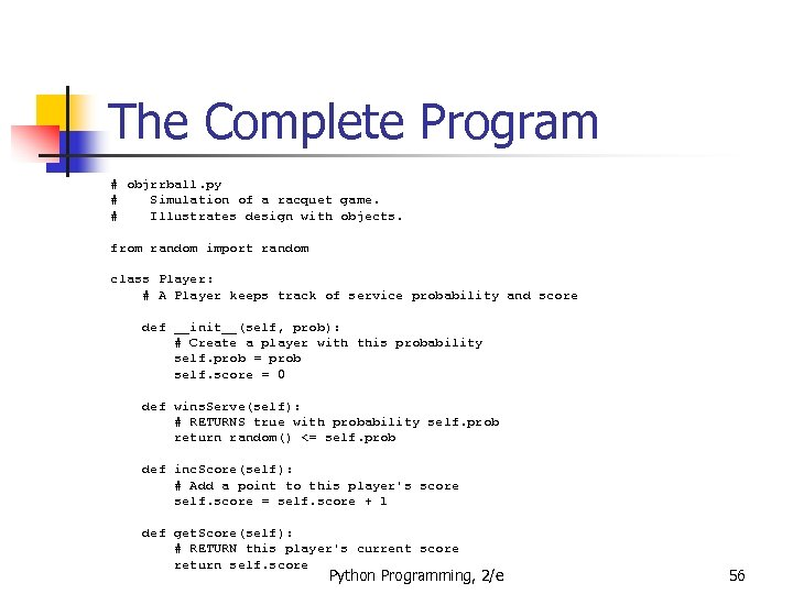 The Complete Program # objrrball. py # Simulation of a racquet game. # Illustrates