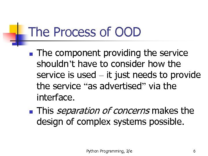 The Process of OOD n n The component providing the service shouldn't have to