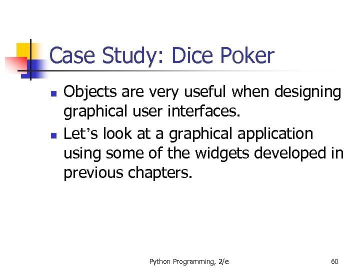 Case Study: Dice Poker n n Objects are very useful when designing graphical user