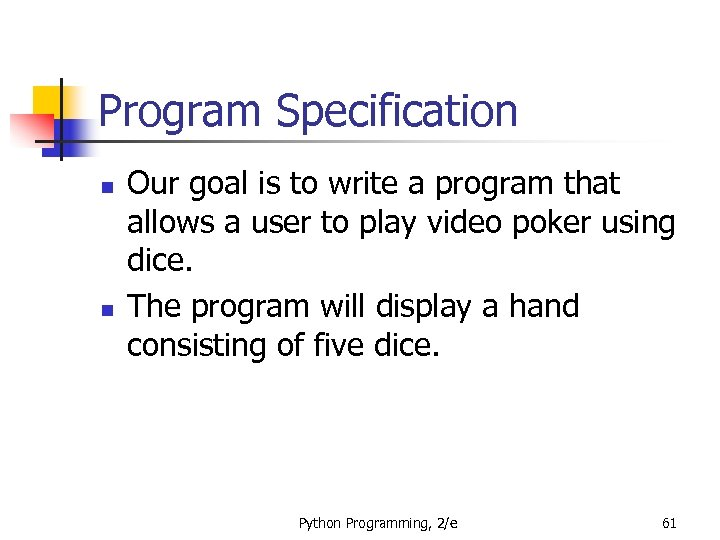 Program Specification n n Our goal is to write a program that allows a