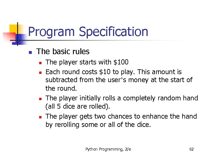 Program Specification n The basic rules n n The player starts with $100 Each