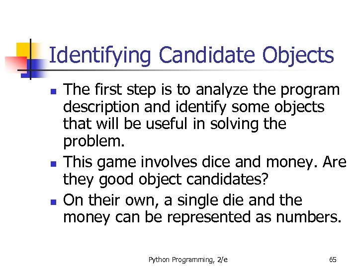 Identifying Candidate Objects n n n The first step is to analyze the program