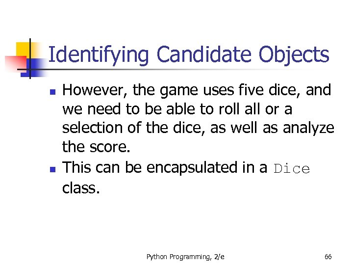 Identifying Candidate Objects n n However, the game uses five dice, and we need