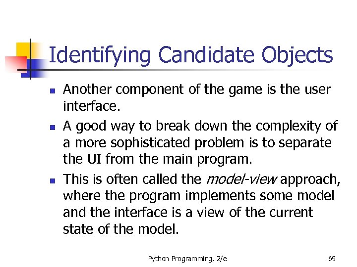 Identifying Candidate Objects n n n Another component of the game is the user