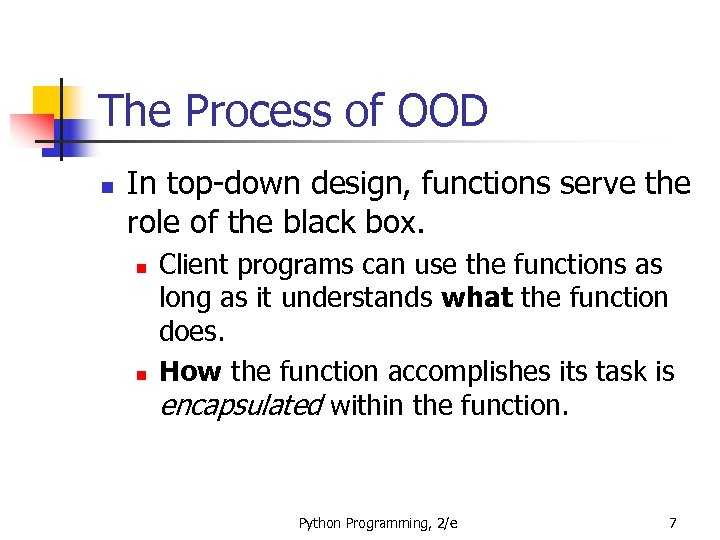 The Process of OOD n In top-down design, functions serve the role of the