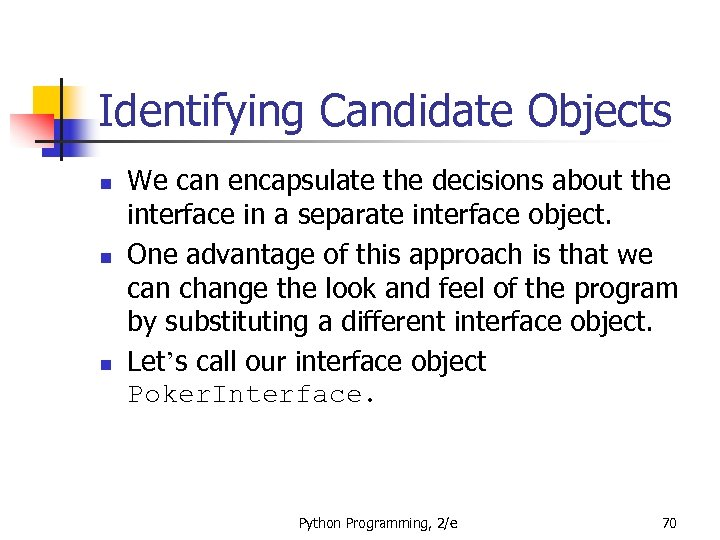 Identifying Candidate Objects n n n We can encapsulate the decisions about the interface