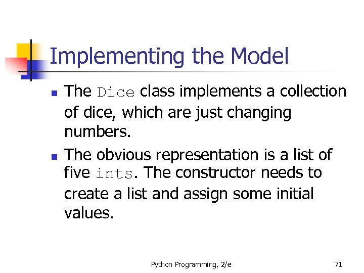 Implementing the Model n n The Dice class implements a collection of dice, which