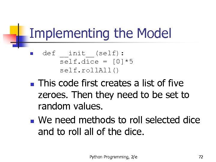 Implementing the Model n n n def __init__(self): self. dice = [0]*5 self. roll.