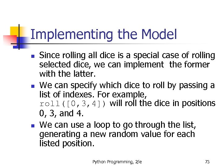 Implementing the Model n n n Since rolling all dice is a special case