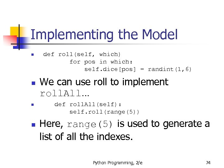 Implementing the Model n n def roll(self, which) for pos in which: self. dice[pos]