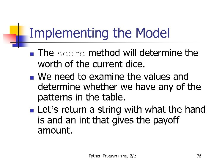 Implementing the Model n n n The score method will determine the worth of