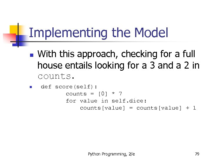 Implementing the Model n n With this approach, checking for a full house entails