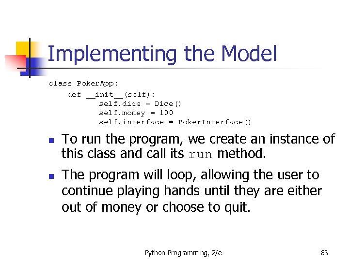 Implementing the Model class Poker. App: def __init__(self): self. dice = Dice() self. money