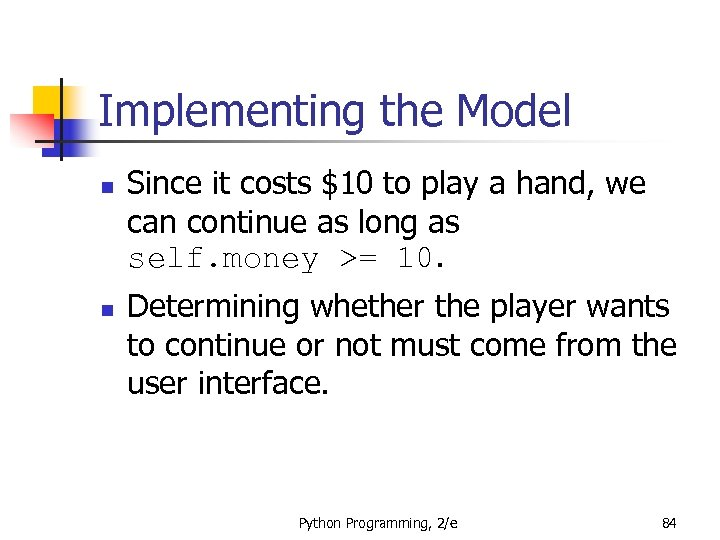 Implementing the Model n n Since it costs $10 to play a hand, we