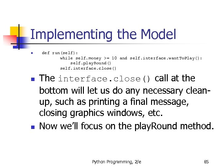 Implementing the Model n n n def run(self): while self. money >= 10 and