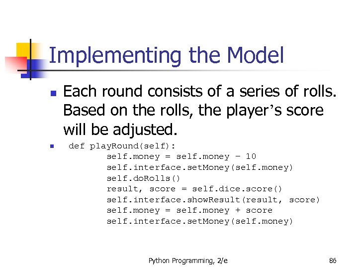 Implementing the Model n n Each round consists of a series of rolls. Based