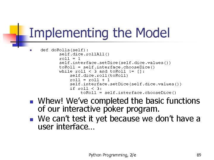 Implementing the Model n n n def do. Rolls(self): self. dice. roll. All() roll