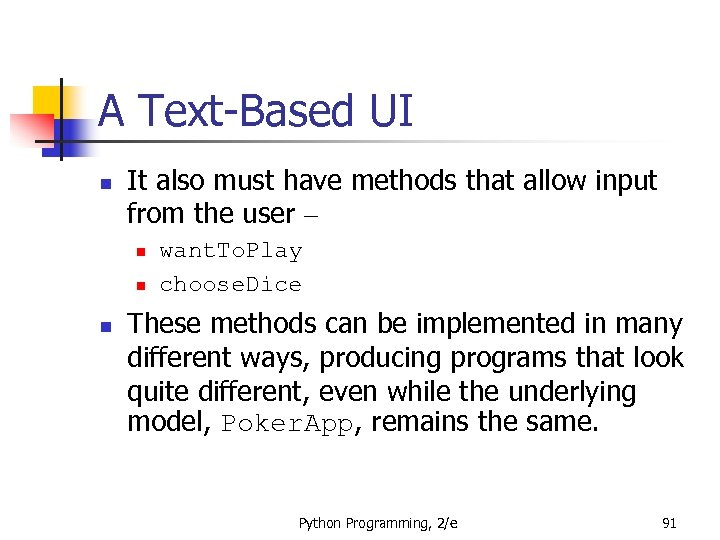 A Text-Based UI n It also must have methods that allow input from the
