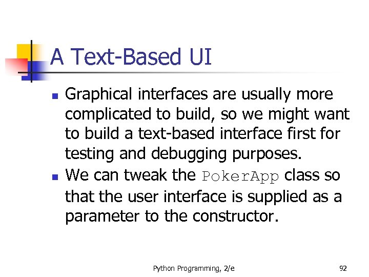 A Text-Based UI n n Graphical interfaces are usually more complicated to build, so