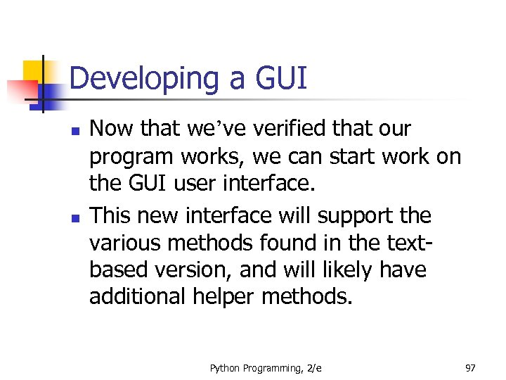 Developing a GUI n n Now that we've verified that our program works, we