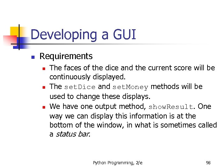 Developing a GUI n Requirements n n n The faces of the dice and