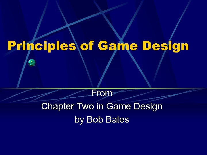 Principles of Game Design From Chapter Two in Game Design by Bob Bates