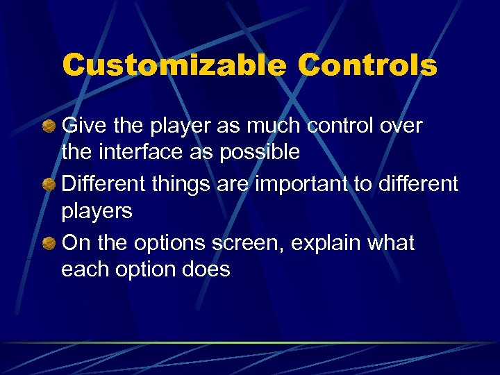 Customizable Controls Give the player as much control over the interface as possible Different