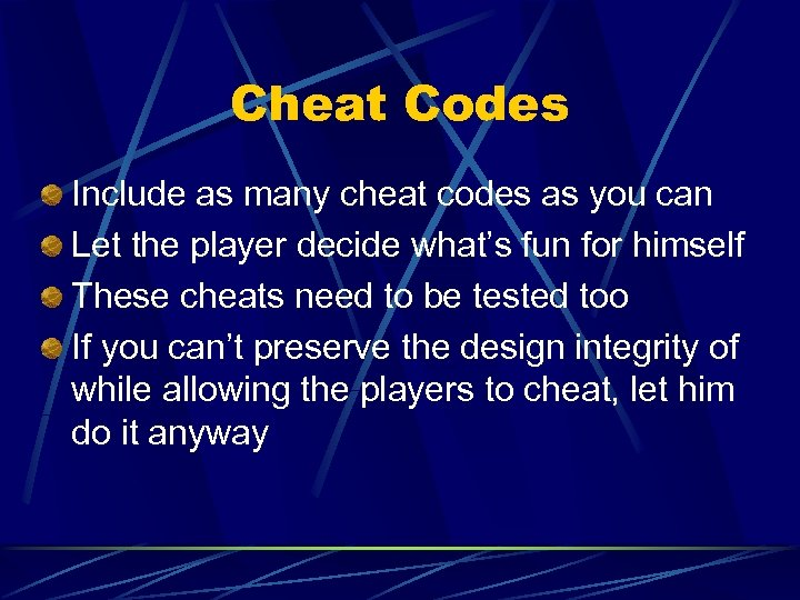 Cheat Codes Include as many cheat codes as you can Let the player decide