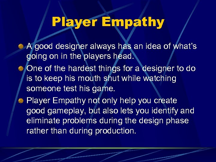 Player Empathy A good designer always has an idea of what's going on in